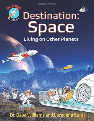Destination: Space: Living on Other Planets by Dave Williams, Loredana Cunti
