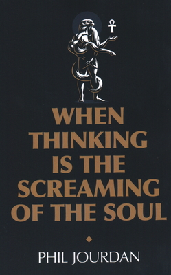 When Thinking Is the Screaming of the Soul: A Non-Story by Phil Jourdan