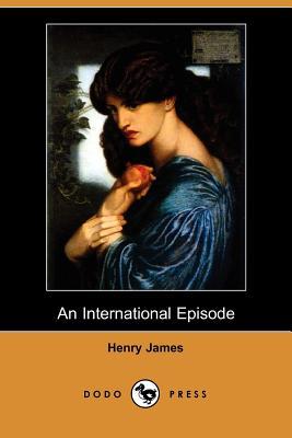 An International Episode (Dodo Press) by Henry James