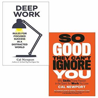Cal Newport 2 Books Collection Set (Deep Work: Rules for Focused Success in a Distracted World, So Good They Can't Ignore You: Why Skills Trump Passion in the Quest for Work You Love) by Cal Newport
