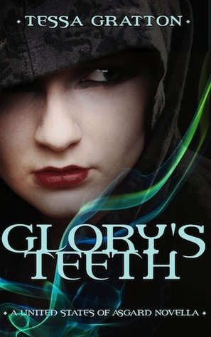 Glory's Teeth: A Novella of Hungry Girls and the End of the World by Tessa Gratton