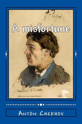 A misfortune by Anton Chekhov