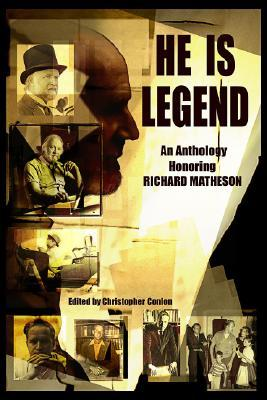 He Is Legend: An Anthology Celebrating Richard Matheson by John Maclay, F. Paul Wilson, Gary A. Braunbeck, Nancy A. Collins, Christopher Conlon, Michael A. Arnzen, Richard Matheson, Joe Hill, William F. Nolan, Joe R. Lansdale, Mick Garris, Ed Gorman, Stephen King, Whitley Strieber, Barry Hoffman, John Shirley, Thomas F. Monteleone