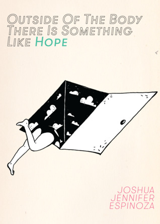Outside Of The Body There Is Something Like Hope by Joshua Jennifer Espinoza