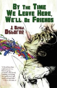 By The Time We Leave Here, We'll Be Friends by Jeremy Robert Johnson, J. David Osborne