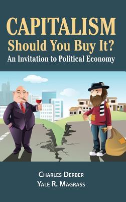 Capitalism: Should You Buy It?: An Invitation to Political Economy by Yale R. Magrass, Charles Derber