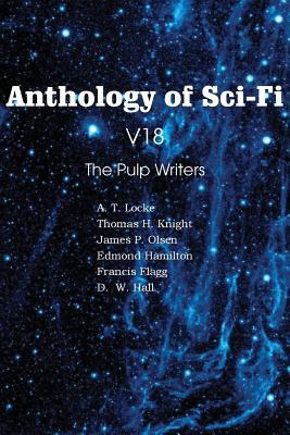 Anthology of Sci-Fi V18, the Pulp Writers by Edmond Hamilton, Thomas H. Knight, Francis Flagg
