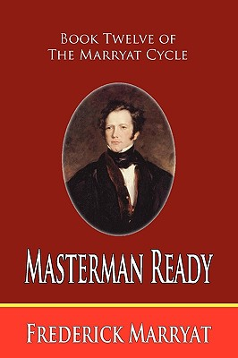 Masterman Ready (Book Twelve of the Marryat Cycle) by Frederick Marryat
