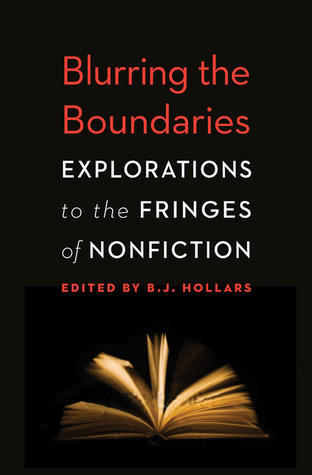 Blurring the Boundaries: Explorations to the Fringes of Nonfiction by B.J. Hollars