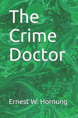 The Crime Doctor by Ernest W. Hornung