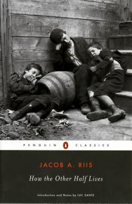 How the Other Half Lives by Luc Sante, Jacob A. Riis