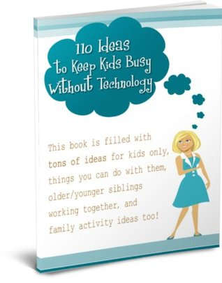 110 Ideas to Keep Kids Busy Without Technology by Velez, L.
