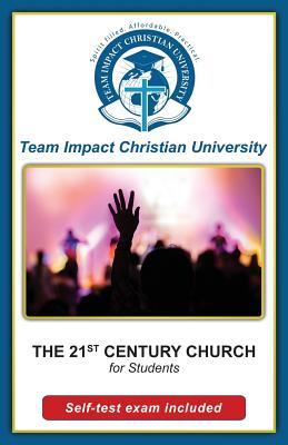The 21st Century Church by Jeff Van Wyk Ph. D., Team Impact Christian University