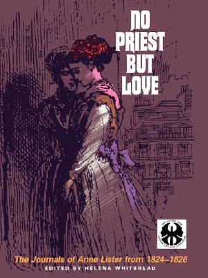 No Priest But Love: The Journals, 1824-1826 by Helena Whitbread, Anne Lister