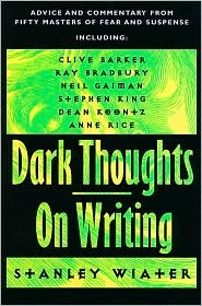 Dark Thoughts on Writing: Advice and Commentary from Fifty Masters of Fear and Suspense by Stanley Wiater