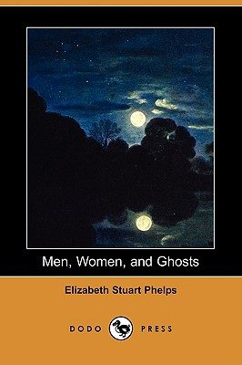 Men, Women, and Ghosts (Dodo Press) by Elizabeth Stuart Phelps