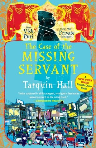 The Case of the Missing Servant: From the Files of Vish Puri, Most Private Investigator by Tarquin Hall