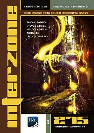 Interzone #275 (May-June 2018): New Science Fiction & Fantasy by Leo Vladimirsky, Andy Hedgecock, Malcolm Devlin, Abi Hynes, Andy Cox, Nick Lowe, Nina Allan, Steven J. Dines, Maureen Kincaid Speller, Erica L. Satifka