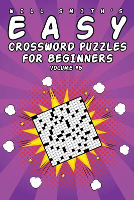 Easy Crossword Puzzles For Beginners - Volume 5 by Will Smith