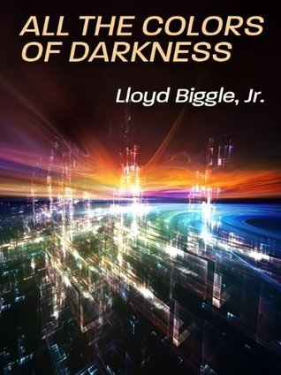 All the Colors of Darkness by Lloyd Biggle Jr.