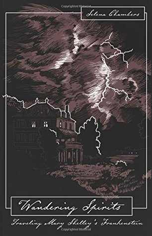 Wandering Spirits: Traveling Mary Shelley's Frankenstein by Yves Tourigny, Selena Chambers