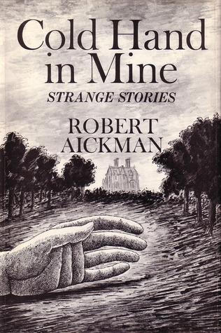 Cold Hand in Mine: Strange Stories by Robert Aickman
