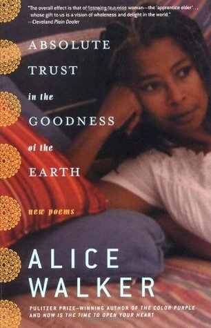 Absolute Trust in the Goodness of the Earth: New Poems by Alice Walker