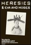 Heresies & Eva and Moses: Two Plays by Deborah Levy