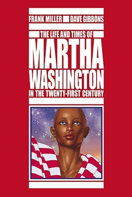 The Life and Times of Martha Washington in the Twenty-First Century by Frank Miller, Dave Gibbons