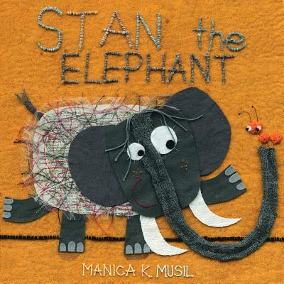 Stan the Elephant by Manica K. Musil