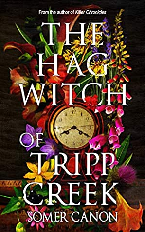 The Hag Witch of Tripp Creek by Pete Kahle, Somer Canon