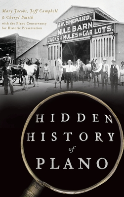 Hidden History of Plano by Cheryl Smith, Mary Jacobs, Jeff Campbell