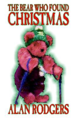 The Bear Who Found Christmas by Alan Rodgers