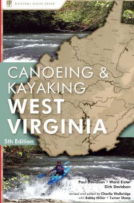 Canoeing & Kayaking West Virginia by Dirk Davidson, Ward Eister, Paul Davidson