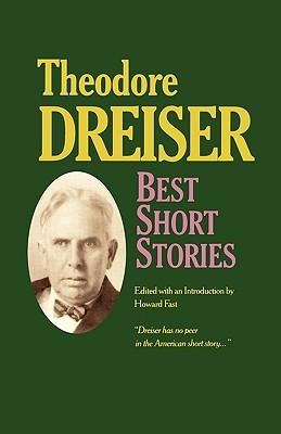 Best Short Stories of Theodore Dreiser by Howard Fast, Theodore Dreiser