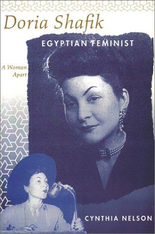 Doria Shafik Egyptian Feminist: A Woman Apart by Cynthia Nelson