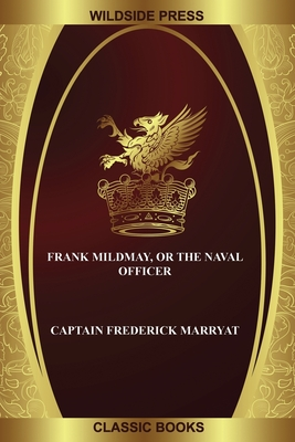 Frank Mildmay, or the Naval Officer by Captain Frederick Marryat