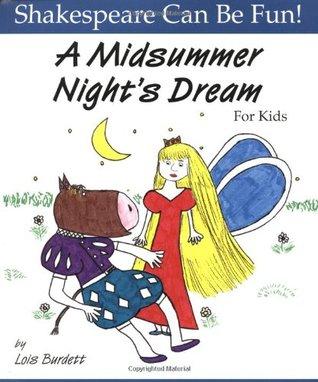 A Midsummer Night's Dream for Kids by William Shakespeare, Lois Burdett