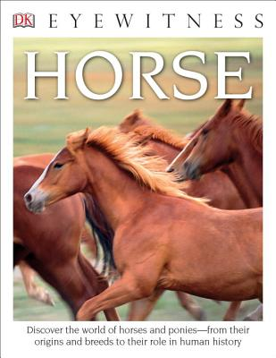 DK Eyewitness Books: Horse: Discover the World of Horses and Ponies from Their Origins and Breeds to Their R by Juliet Clutton-Brock