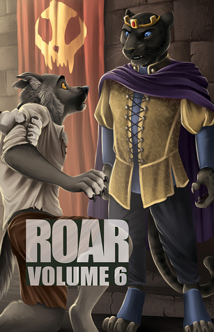 """Roar Volume 6 by Lyn McConchie, Altivo Overo, Sarah Doebereiner, David D. Levine, Mary E. Lowd, Kevin M. Glover, Ellen Saunders, Mwalimu, Fred Patten, Amy Fontaine, Laura """"Munchkin"""" Lewis, Kris Schnee, Phil Geusz, Slip-Wolf, Garrett Marco, George S. Walker, Marshall L. Moseley, Rechan, Blake Hutchins, Alice """"Huskyteer"""" Dryden, Andrew S. Taylor, Ken Scholes, Ocean Tigrox, James Stegall, Mark Patrick Lynch, Jeeves The Roo, Eric M. Witchey, Pete Butler, Kyell Gold"""
