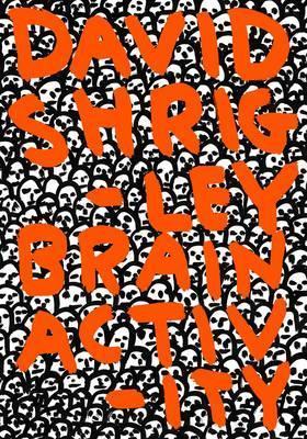 David Shrigley: Brain Activity by Cliff Lauson, Dave Eggers, David Shrigley, Jonathan Monk, Martin Herbert, Ralph Rugoff