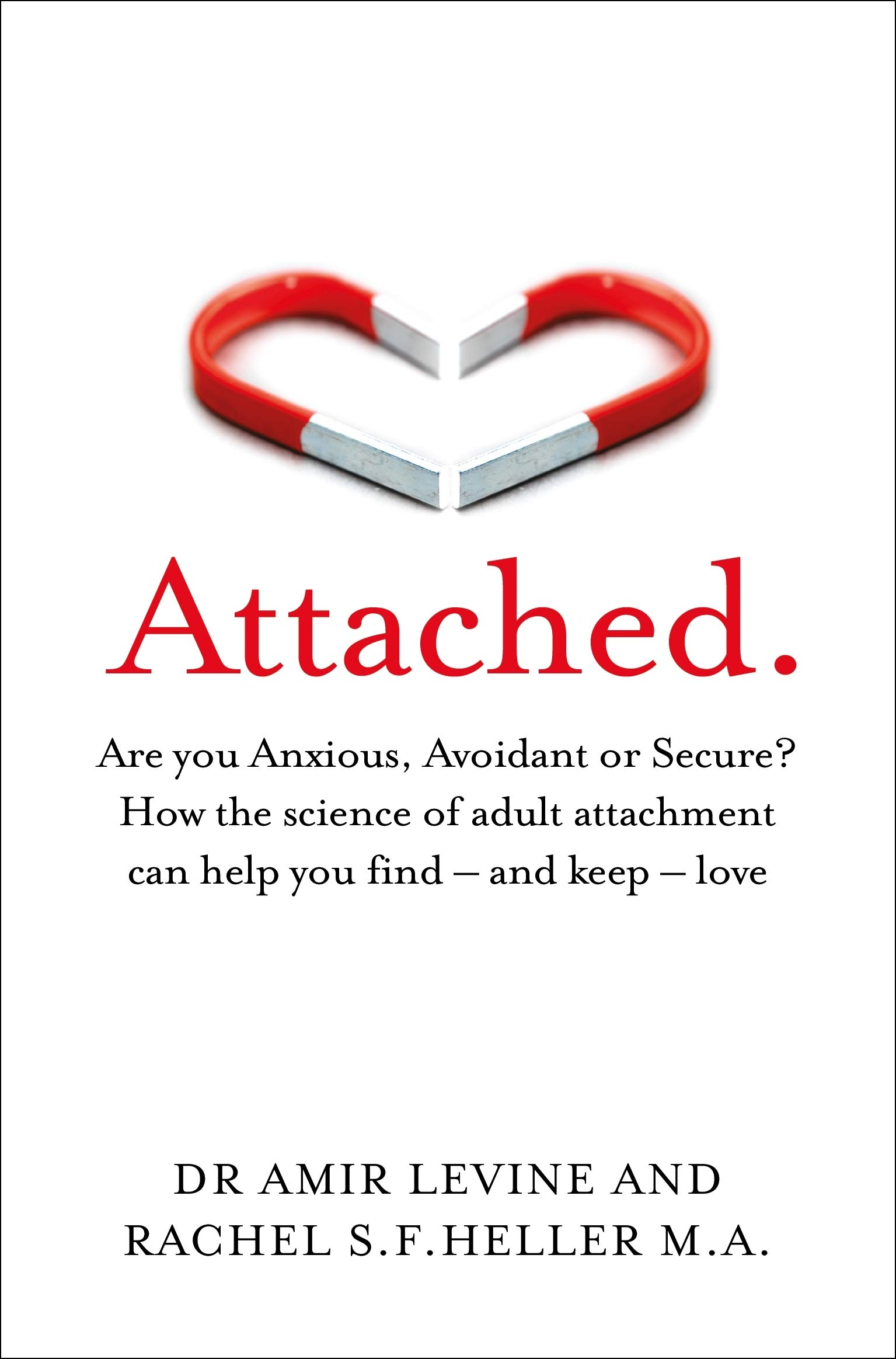 Attached: Are you Anxious, Avoidant or Secure? How the science of adult attachment can help you find – and keep – love by Amir Levine, Rachel Heller