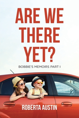 Are We There Yet?: Bobbie's Memoirs Part I by Roberta Austin