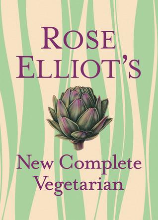 Rose Elliot's New Complete Vegetarian by Ken Lewis, Rose Elliot, Kate Whitaker, Vana Haggerty