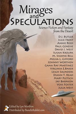 Mirages and Speculations: Science Fiction and Fantasy from the Desert by Annie Reed, D. J. Butler, Gama Ray Martinez