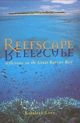 Reefscape: Reflections on the Great Barrier Reef by Rosaleen Love