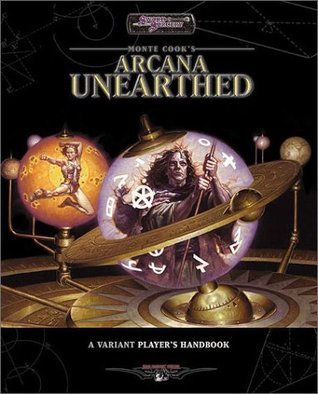Arcana Unearthed: A Variant Player's Handbook by Monte Cook, Sue Weinlein Cook