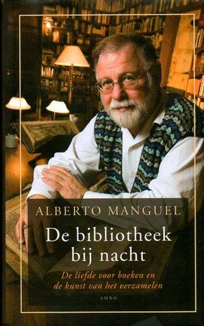 De bibliotheek bij nacht: de liefde voor boeken en de kunst van het verzamelen by Ton Heuvelmans, Alberto Manguel