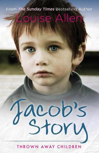 Jacob's Story (Thrown Away Children) by Louise Allen