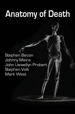 Anatomy of Death: In Five Sleazy Pieces by Johnny Mains, Stephen Volk, Stephen Bacon